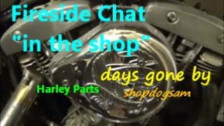 Fireside Chat in the shop / road stories / harley parts / spoken word