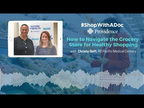 Shop With A Doc: How to Navigate the Grocery Store for Healthy Shopping