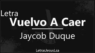 Jaycob Duque - Vuelvo A Caer | Audio & Letra ♪ ♫
