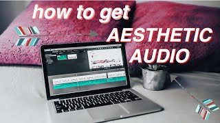how to get aesthetic audio for your youtube videos!    no