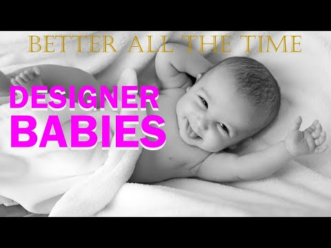 Designer Babies -- Better All the Time