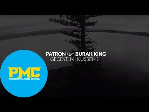 Patron feat Burak King  -  Geceye mi Küssem (Single)