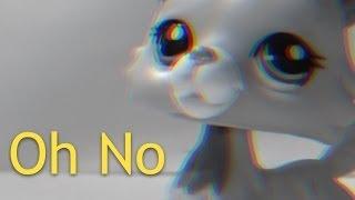 LPS || Oh No || MV