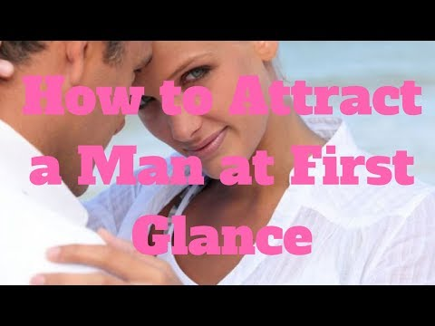 How to Attract a Man at First Glance