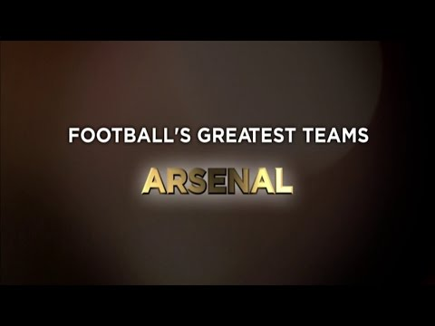 Football's Greatest Club Teams ● Arsenal F.C.