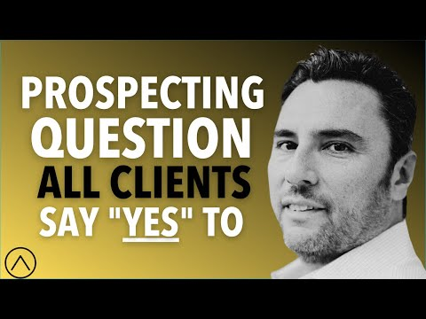 """A Prospecting Question All Clients Say """"Yes"""" To  
