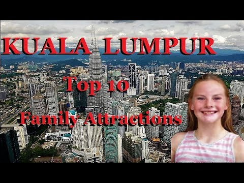 Top 10 Family Attractions - KUALA LUMPUR, Malaysia