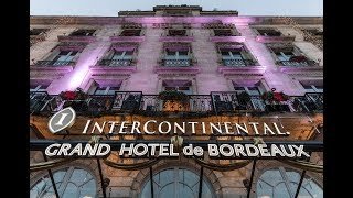 10 ans de renaissance InterContinental Bordeaux - Le Grand Hotel