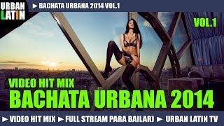 BACHATA 2014 ► BACHATA URBANA ROMANTICA VIDEO HIT MIX (FULL STREAM MIX PARA BAILAR) ► URBAN LATIN TV