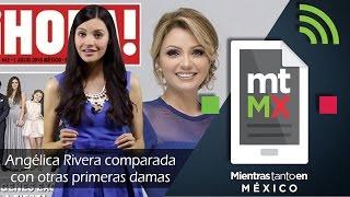 Angélica Rivera comparada con otras primeras damas -Mientras Tanto en México