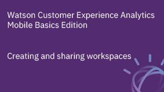 Watson Customer Experience Analytics Mobile Basics Edition - Creating and Sharing Workspaces