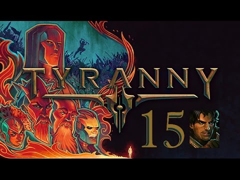 Let's Play Tyranny - Part 15: Exquisite Sword! And Verse is back!