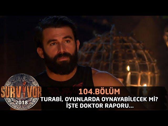 Survivor 2018 | 104. Bölüm |  Turabi Oynayabilecek mi? ??te Doktor Raporu