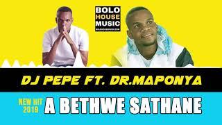 DJ PEPE - A Bethwe Sathane ft Dr Maponya (Gospel House 2019)