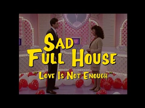"Sad Full House: ""Love Is Not Enough"""