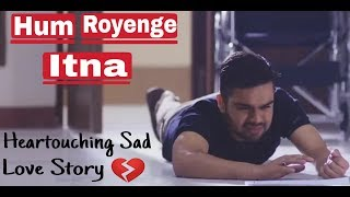 Hum Royenge Itna Sad Song  Male Version || Heart touching Love Story || Male Version (Song) Cover