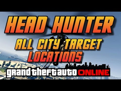 GTA Online - Head Hunter- All Target Locations In The City  [ Buzzard Version]