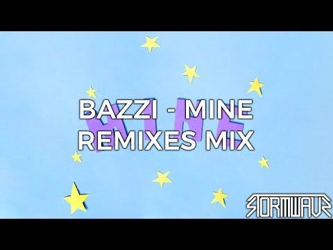 Bazzi - Mine [Mix Of Remixes]