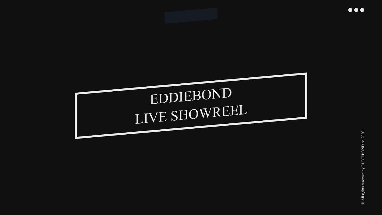 EDDIEBOND LIVE SHOWREEL 2005-2020