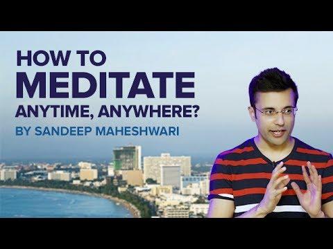 How to Meditate Anytime, Anywhere? By Sandeep Maheshwari I Meditation For Beginners (Hindi)