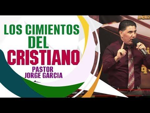 LOS CIMIENTOS DEL CRISTIANO  Pastor Jorge Garcia