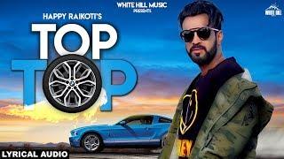 Happy Raikoti : TOP TOP (Lyrical Audio) Laadi Gill | New Punjabi Songs 2018 | White Hill Music