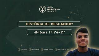 História de Pescador? - Mateus 17.24-27   André Bispo   Igreja Presbiteriana do Catolé