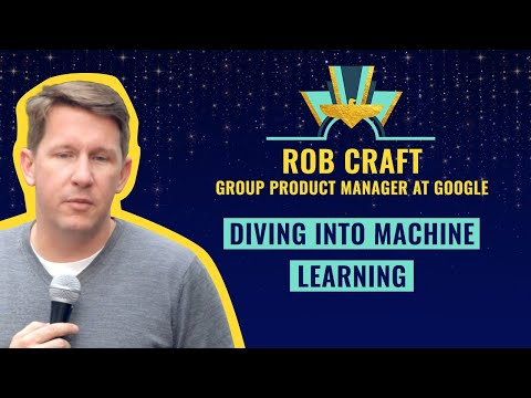 Diving into Machine Learning - by Rob Craft, Group Product Manager at Google