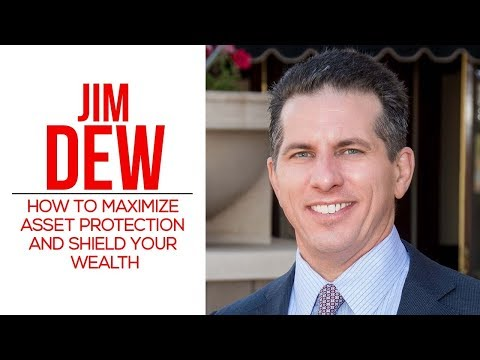 How to Maximize Asset Protection and Shield Your Wealth with Jim Dew