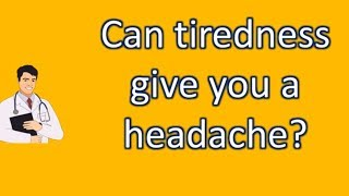Can tiredness give you a headache ? | Protect your health - Health Channel