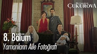 Yamanların aile fotoğrafı - Bir Zamanlar Çukurova 8. Bölüm