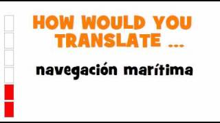SPANISH TRANSLATION QUIZ = navegación marítima