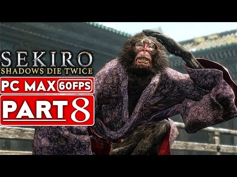 SEKIRO SHADOWS DIE TWICE Gameplay Walkthrough Part 8 [1080p HD 60FPS PC MAX] - No Commentary