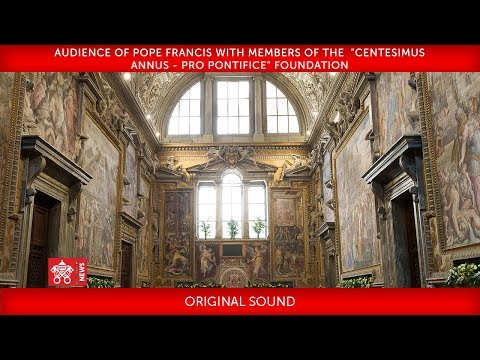 "Pope Francis – Audience with Members of the ""Centesimus Annus-pro Pontifice"" Foundation 2018-05-26"
