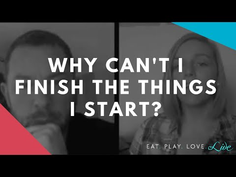 [Eat.Play.Love.Live] Why Can't I Finish The Things I Start?