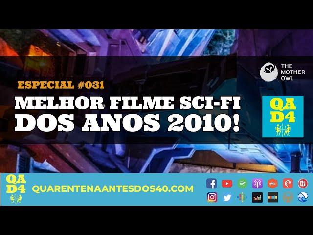 #099 - Melhor filme Sci-Fi dos anos 2010! (Especial #031 com The Mother Owl!)