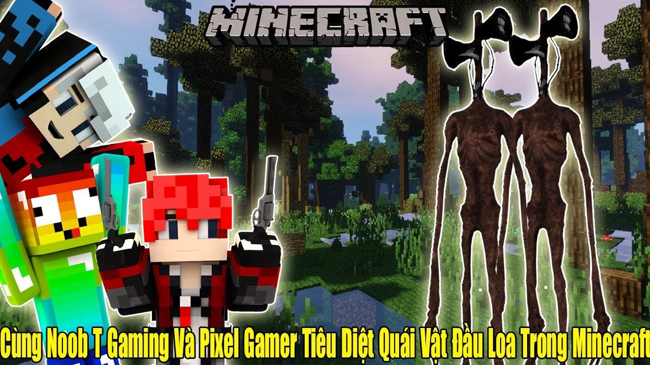 Cùng Noob T Gaming Và Pixel Gamer Tiêu Diệt Quái Vật Đầu Loa Trong Minecraft