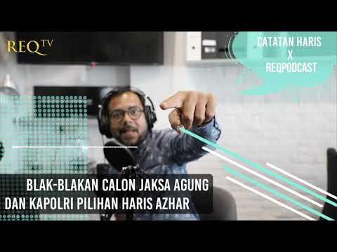 Catatan Haris x REQPodcast: Nih Nama-nama Calon Jaksa Agung dan Kapolri Pilihan Haris Azhar