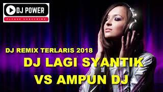 LAGI SYANTIK vs AMPUN DIJEE / TIK TOK VIRAL / DJ REMIX PALING ENAK DAN TERLARIS 2018: