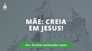 Mãe: Creia Em Jesus! - Rev. Rosther Guimarães Lopes - Culto Matutino - 10/05/2020