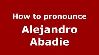 How to pronounce Alejandro Abadie (Spanish/Argentina) - PronounceNames.com