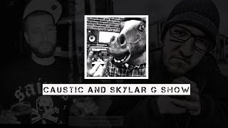 THE CAUSTIC AND SKYLAR G SHOW Episode 1