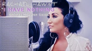 I Have Nothing - (Whitney Houston Cover) - Rachael Hawnt
