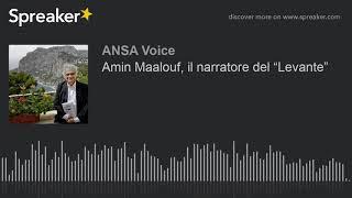 """Amin Maalouf, il narratore del """"Levante"""""""
