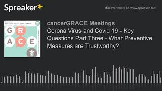 Corona Virus and Covid 19 - Key Questions Part Three - What Preventive Measures are Trustworthy?