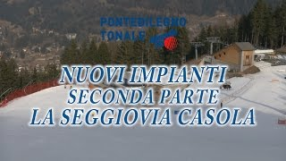 Adamello Ski - Nuovi impianti  La Seggiovia Casola