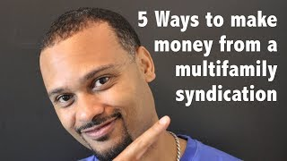5 Ways to make money from a multifamily syndication