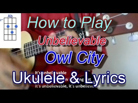 How To Play Unbelievable By Owl City Ukulele Guitar Chords Youtube