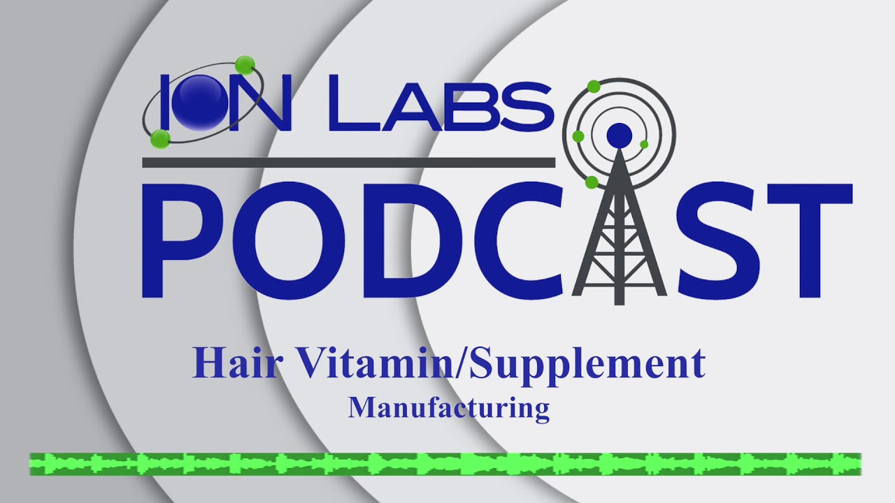 Hair Growth Supplement Manufacturing | Private Label Hair Vitamins | Ion  Labs Podcast