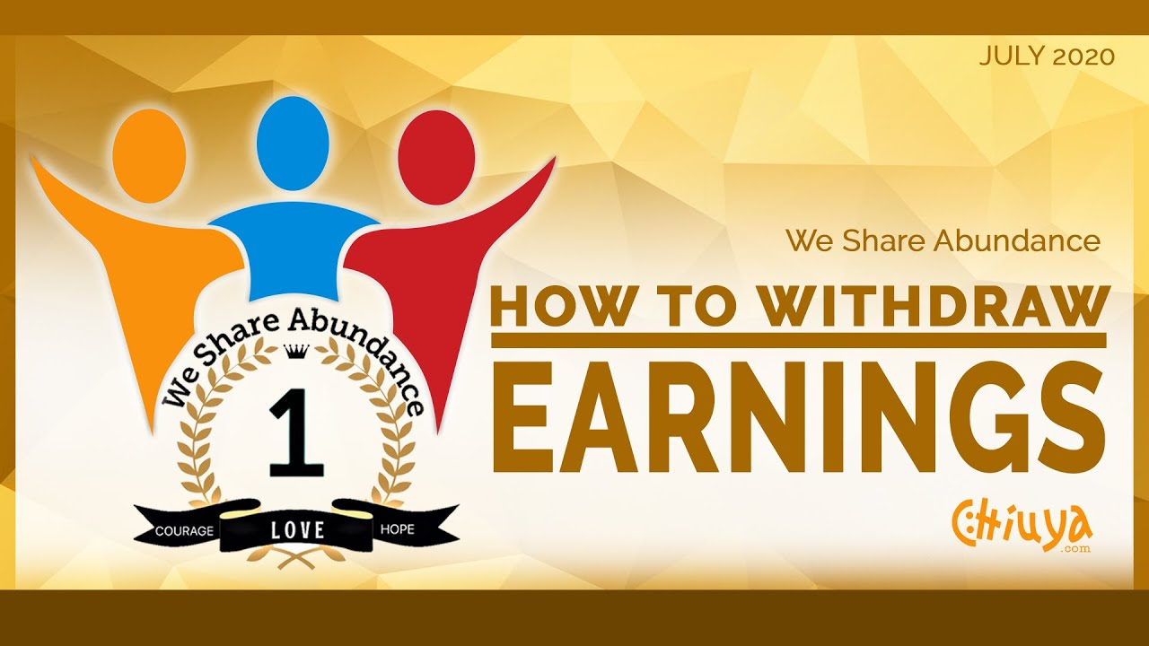 We Share Abundance Withdrawal of Earnings